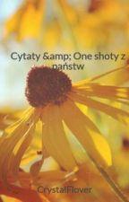 Cytaty & One shoty z państw by CrystalFlover