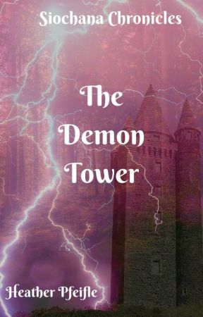 The Demon Tower : Siochana Chronicles by HeatherPfeifle
