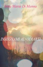 INSEGNAMI AD ODIARTI by AnnaMariaDiManna