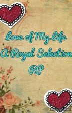 Love of My Life A Royal Selection RP {5/5} (The End) by BeckyMerari1808