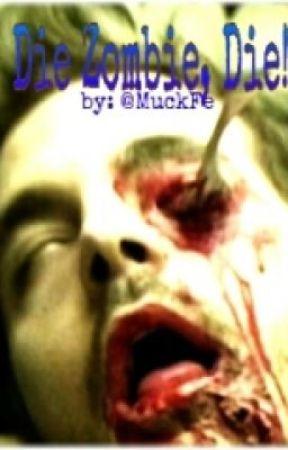 Die Zombie, Die! (Unedited) by YouTooThirsty