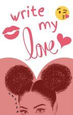 Write My Love © - JUNE 2021 by FriendlyDragon478