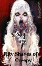 Fifty Shades of Creepy by ShadowGirl45913