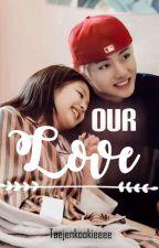 Our Love | KJN ~ KTH by taejenkookieeee
