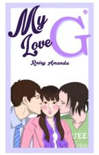 My Love G : Buku 1 - COMPLETED by rainyamanda
