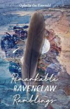 Remarkable Ravenclaw Ramblings by OpheliatheEmerald