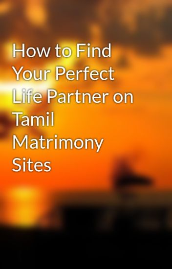 How to Find Your Perfect Life Partner on Tamil Matrimony Sites