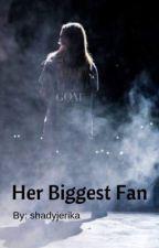 Her Biggest Fan *Jerika* by shadyjerika