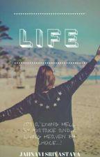 LIFE by JahnaviSri17