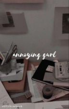 [ON GOING] ANNOYING GURL by Ayinntsha