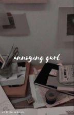 [ON GOING] ANNOYING GURL by Ayinntsha
