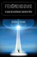 FENÔMENO OVNI e o caso do professor Leandro Félix by Cristina_Faraco