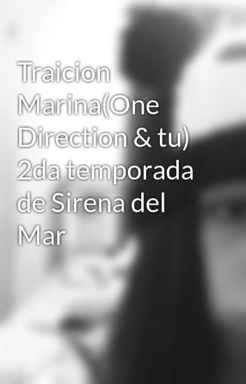 Traicion Marina(One Direction & tu) 2da temporada de Sirena del Mar