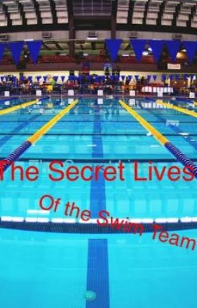 The Secret Lives of the Swim Team by livstrong99
