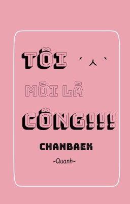 Đọc truyện [ChanBaek]Tôi mới là công!!!
