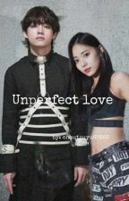 Un-perfect love [Completed♡] by choutzuyu65883
