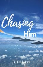 Chasing Him by asdfghjess
