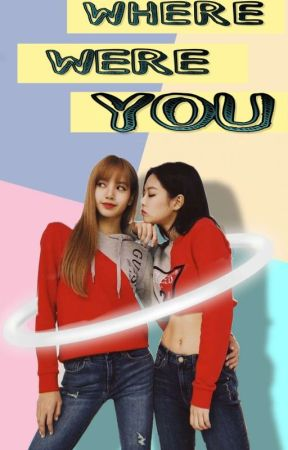 Where were you? - Jenlisa  by jenlisaxblackpink