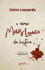 O AMOR MAIS LOUCO DA HISTÓRIA  by AntonioMenezes4
