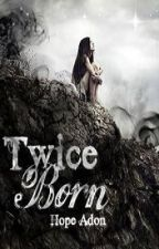 Twice Born by Hope-Adon