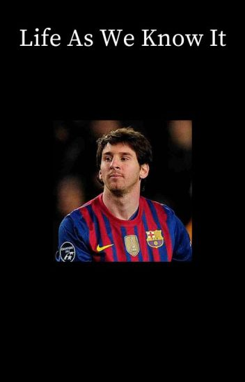 Life As We Know It [Lionel Messi]