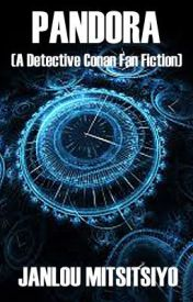 Pandora [A Detective Conan Fan Fiction][COMPLETE] by JanlouMitsitsiyo