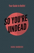 SO YOU'RE UNDEAD by Pandean