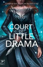 A Court Of Little And Drama by AngelicStyle