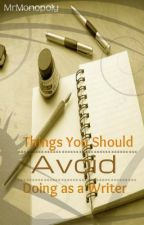Things You Should Try to Avoid Doing as an Author by FormerlyMrMonopoly