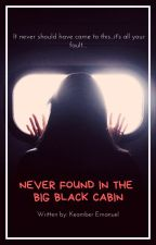 Neverfound In the Big Black Cabin by _kekeboo