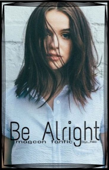 Be Alright. •Magcon Fanfic