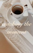 catching the moment //  one-shots by s_nataliaa