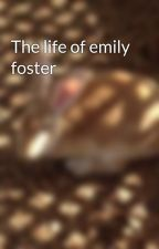 The life of emily foster by Alexandra150403