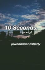 10 Seconds by JawnnnnnAndSherly
