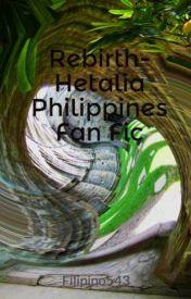 Rebirth- Hetalia Philippines Fan Fic by Filipino543