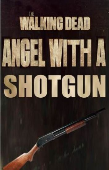 Angel With A Shotgun (Walking Dead Fanfic)