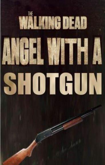 Angel With A Shotgun (Walking Dead Fanfic)