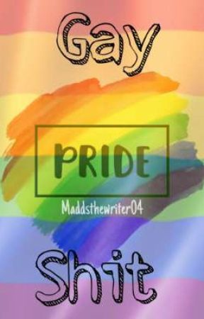 🏳️‍🌈Gay Shit! 🏳️‍🌈 by Maddsthewriter04