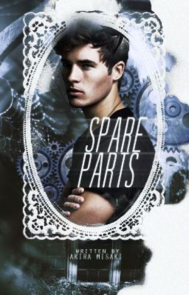 Spare Parts (Boy x Boy) (ON HOLD) by Akira_Misaki