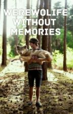 Werewolflife without memories by JellyBean2812
