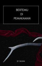 BERTEMU DI PEMAKAMAN by Sikunin