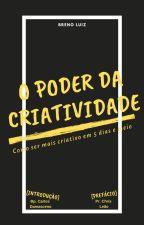 O poder da criatividade: Como se tornar criativo em 5 dias e meio by BrenoLuiz866