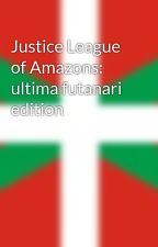Justice League of Amazons: ultima futanari edition  by mikel1993