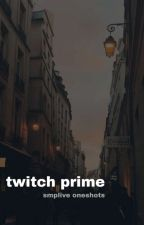 twitch prime- smplive oneshots by -littlechef