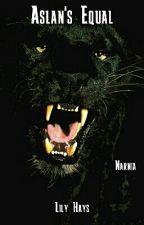 Aslan's Equal ||Narnia FanFiction|| by TwoWritersWriting
