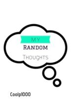 My random thoughts by coolp1000