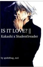 Is it love? || Kakashi x Student!reader by shitbag_no1