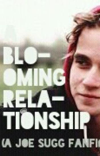 A Blooming Relationship (A Joe Sugg FanFiction)