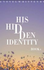 His HIDDEN Identity (Mafia Series) (ON-GOING) by Vis-beyan28