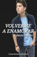 Volverme a enamorar |Jesús Oviedo| by lauranuncajamas